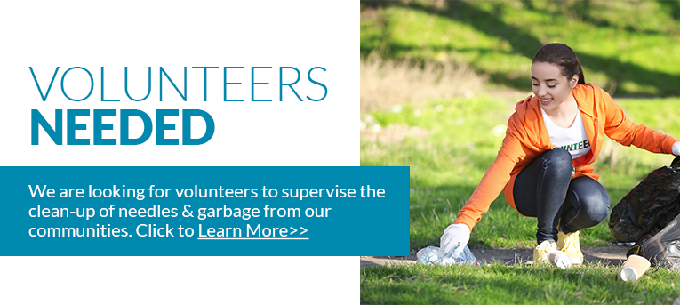 Volunteers Needed - We are looking for volunteers to supervise the clean-up of needles and garbage from our communities. Click here to learn more